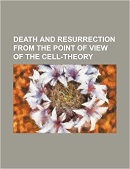 Book Death and Resurrection From the Point of View of the Cell-Theory
