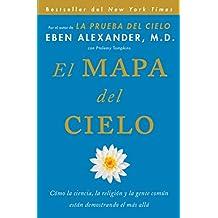 El Mapa del cielo: Cómo la ciencia, la religión y la gente común están demostrando el más allá (Spanish Edition)