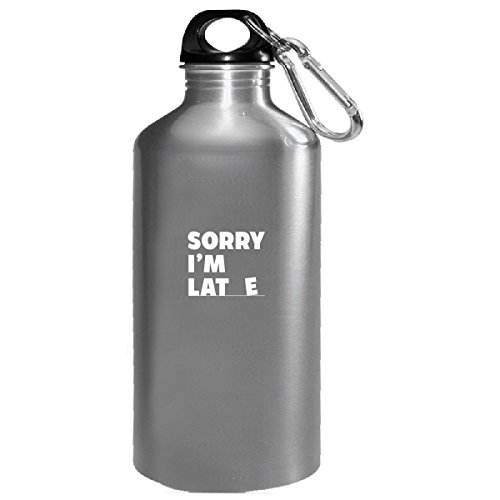 Sorry I'm Late No Excuse For Being Late Is Valid Cool Design - Water Bottle