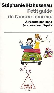 Petit guide de l'amour heureux : A l'usage des gens (un peu) compliqués par Hahusseau
