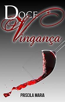 Doce Vingança (Doce Série Livro 1) (Portuguese Edition) by [Maria, Priscila]