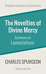 The Novelties of Divine Mercy: Sermons on Lamentations (Spurgeon Through the Scriptures)