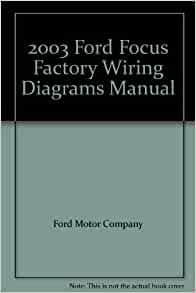 2003 Ford Focus Factory Wiring Diagrams Manual: Ford Motor Company:  Amazon.com: BooksAmazon.com