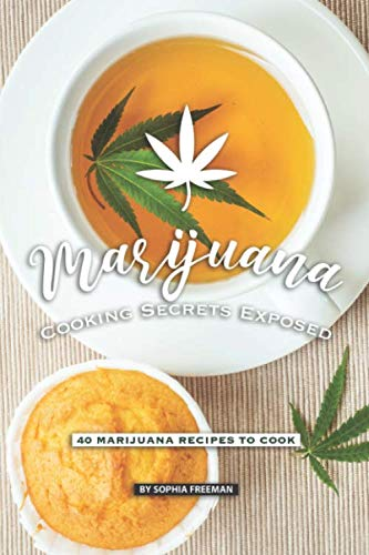 Marijuana Cooking Secrets Exposed: 40 Marijuana Recipes to Cook (Marijuana Leaf Cake Pan)