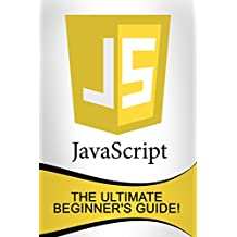 JavaScript: The Ultimate Beginner's Guide!