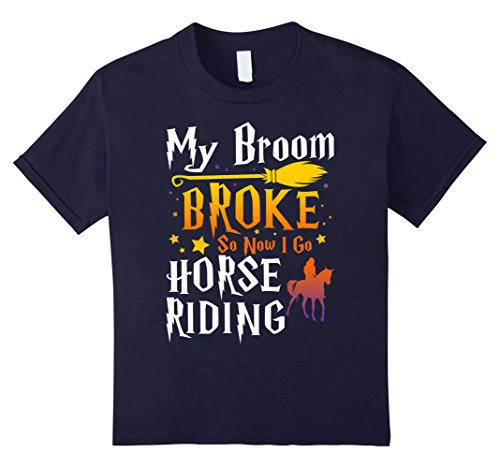 Kids My Broom Broke So Now I Go Horse Riding T-shirt 12 (Sick And Tired Costume)