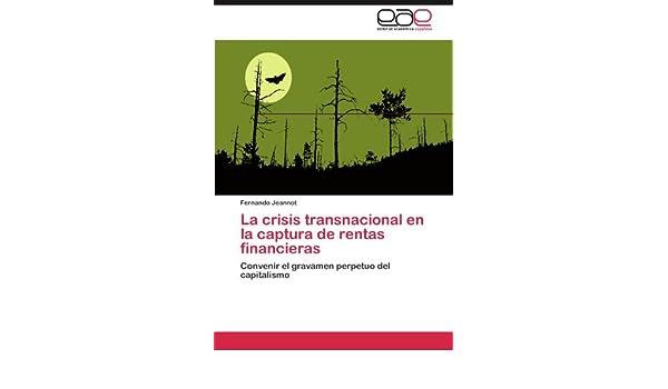 Amazon.com: La crisis transnacional en la captura de rentas financieras: Convenir el gravamen perpetuo del capitalismo (Spanish Edition) (9783659022258): ...