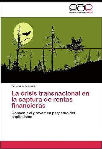 La crisis transnacional en la captura de rentas financieras: Convenir el gravamen perpetuo del capitalismo (Spanish Edition) (Spanish)