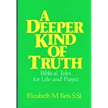 A Deeper Kind of Truth: Biblical Tales for Life and Prayer