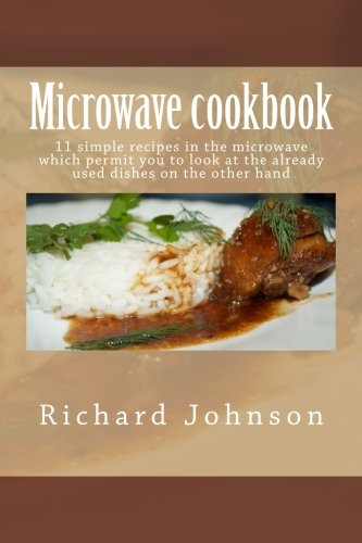 Download Microwave cookbook: 11 simple recipes in the microwave which permit you to look at the already used dishes on the other hand PDF