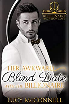 Her Awkward Blind Date with the Billionaire (Billionaire Bachelor Cove) by [McConnell, Lucy]