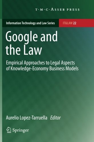 Google and the Law: Empirical Approaches to Legal Aspects of Knowledge-Economy Business Models (Information Technology and Law Series)