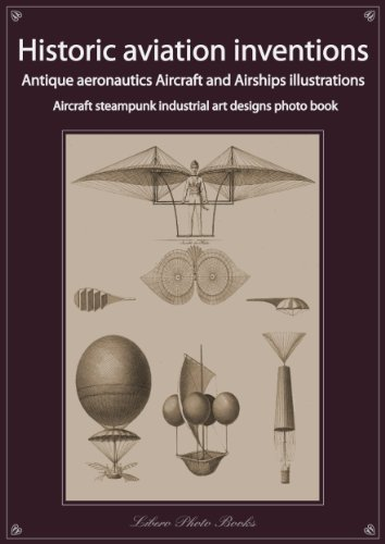Historic aviation inventions, antique aeronautics aircraft and airships illustrations, steampunk industrial art designs collection (Real authentic steampunk art designs collection)