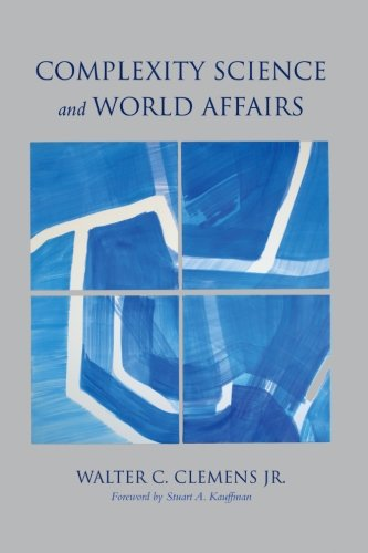 Complexity Science and World Affairs (SUNY series, James N. Rosenau series in Global Politics)