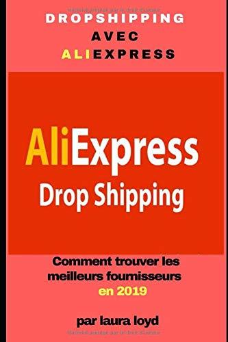 Dropshipping avec AliExpress: Comment trouver les meilleurs fournisseurs en 2019: Amazon.es: Loyd, Laura: Libros en idiomas extranjeros