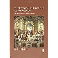 The Integral Philosophy of Aurobindo: Hermeneutics and the Study of Religion (Routledge Hindu Studies Series)