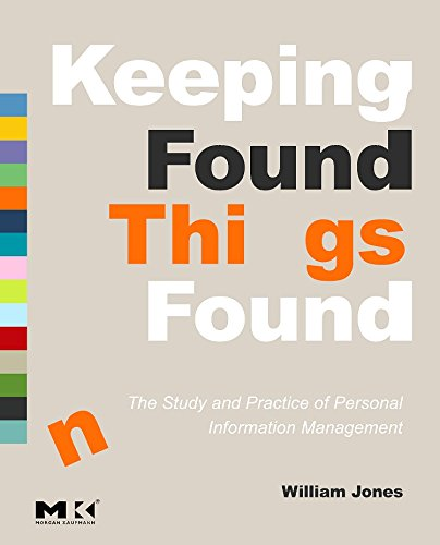 Keeping Found Things Found: The Study and Practice of Personal Information Management (Interactive Technologies) by Morgan Kaufmann