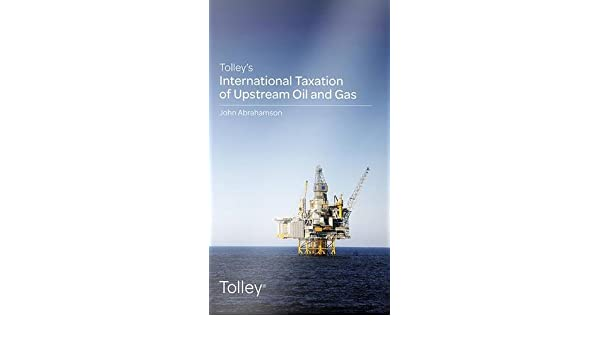 Tolley's International Taxation of Upstream Oil and Gas: John