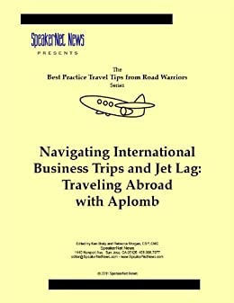 Navigating International Business Trips and Jet Lag: Traveling Abroad with Aplomb