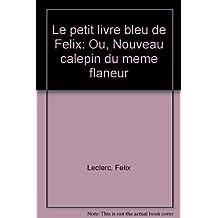 Le petit livre bleu de Félix: Ou, Nouveau calepin du même flâneur