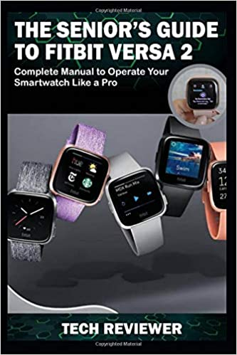 THE SENIORS GUIDE TO FITBIT VERSA 2: Complete Manual to ...
