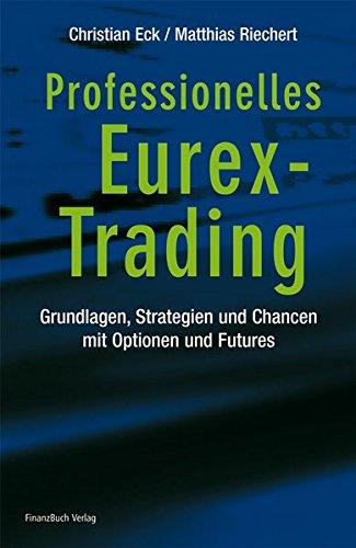Professionelles Eurex-Trading: Grundlagen, Strategien und Chancen mit Optionen und Futures