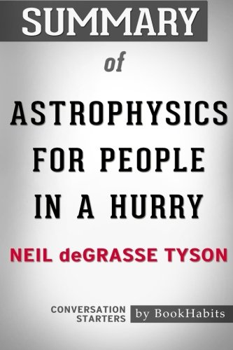 Summary Of Astrophysics For People In A Hurry By Neil Degrasse Tyson   Conversation Starters