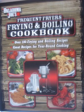 Read Online Oklahoma Joe's Frequent Fryers Frying & Boiling Cookbook: Over 100 Frying and Boiling Recipes, Great Recipes for Year-Round Cooking PDF