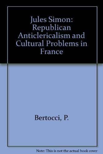 Jules Simon: Republican anticlericalism and cultural politics in France, 1848-1886