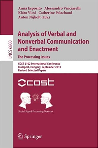 Analysis of Verbal and Nonverbal Communication and Enactment.The Processing Issues: COST 2102 International Conference, Budapest, Hungary, September ... Papers (Lecture Notes in Computer Science)