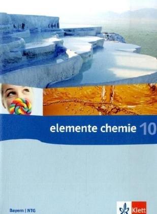 Elemente Chemie 10. Ausgabe Bayern, Naturwissenschaftlich-technologische Gymnasien: Schülerbuch Klasse 10 (Elemente Chemie. Ausgabe ab 2006)