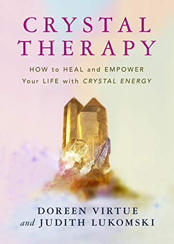 84 Crystal - Crystal Therapy: How to Heal and Empower Your Life with Crystal Energy