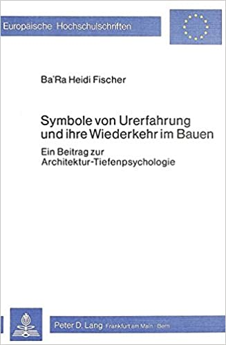 Symbole von Urerfahrung und ihre Wiederkehr im Bauen: Ein Beitrag ...