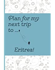 Plan Your Next Trip To Eritrea Notebook: Lined Notebook / Journal, 100 Pages, 6x9, Soft Cover, Matte Finish