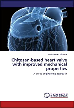 Book Chitosan-based heart valve with improved mechanical properties: A tissue engineering approach
