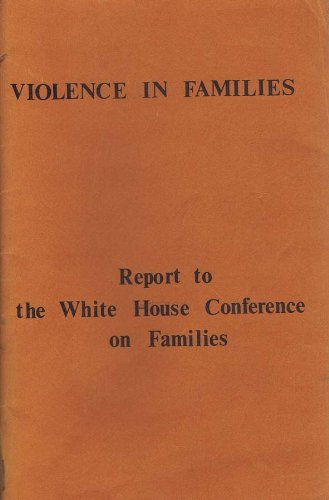 Violence in Families: Report to the White House Conference on Families (resulting from the Second National Symposium on Violence in Families - Hot Springs, Arkansas October 28- November 2, 1979)