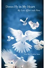 Doves Fly In My Heart: My Love Affair With Peru Paperback