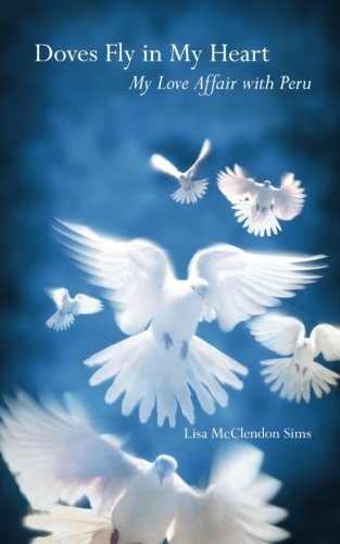 - Doves Fly In My Heart: My Love Affair With Peru