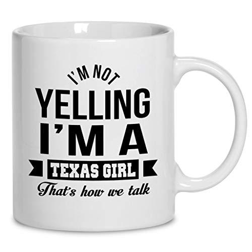 I'M Not Yelling I'M A Texas Girl That'S How We Talk Coffee Mug 11oz & 15oz Ceramic Tea Cups