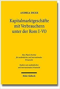 Kapitalmarktgeschafte Mit Verbrauchern Unter Der ROM I-Vo (Studien Zum Auslandischen Und Internationalen Privatrecht)