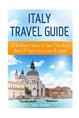 Italy Travel Guide: 21 Brilliant Ways to See The Very Best Of Italy on a Low Budget (italy travel guide, travel guides italy, venice italy travel guide)