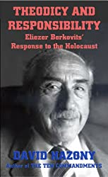 Theodicy and Responsibility: Eliezer Berkovits' Response to the Holocaust (Human Responsibility in the Thought of Eliezer Berkovits Book 3)