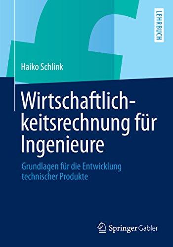Download Wirtschaftlichkeitsrechnung für Ingenieure: Grundlagen für die Entwicklung technischer Produkte (German Edition) Pdf