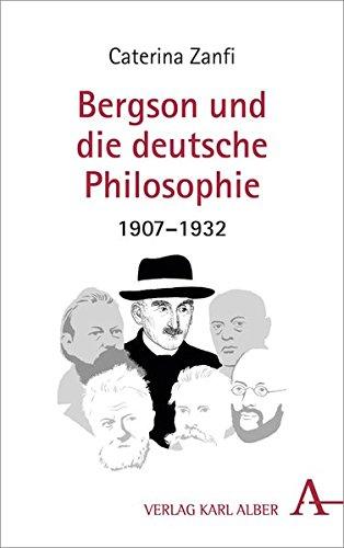 Bergson und die deutsche Philosophie 1907-1932 Taschenbuch – 20. März 2018 Caterina Zanfi Frédéric Worms Peter Nickl Verlag Karl Alber