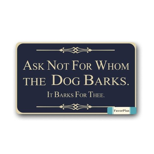 - FavorPlus Ask Not For Whom The Dog Barks IT BARKS FOR THEE. Indoor/Outdoor Decor Rug Doormat 30(L) X18(W) Inch Non-Slip Home Decor