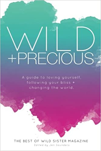 Wild And Precious A Guide To Loving Yourself Following Your Bliss