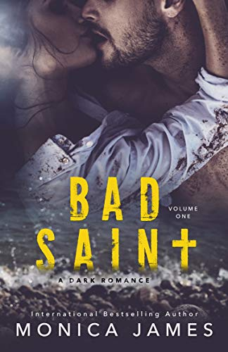 Bad Saint: All The Pretty Things Trilogy Volume 1 by [James, Monica]