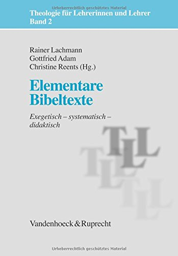 Theologie für Lehrerinnen und Lehrer: Elementare Bibeltexte. Exegetisch - systematisch - didaktisch: Bd 2 (Theologie Fur Lehrerinnen Und Lehrer)