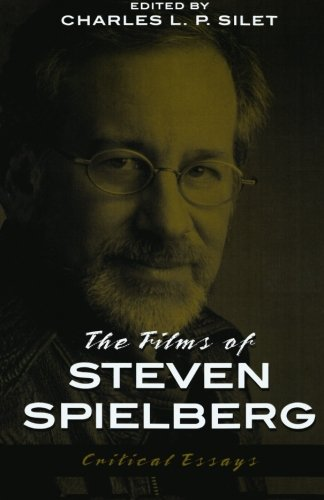 The Films Of Steven Spielberg : Critical Essays (The Scarecrow Filmmakers, 94)