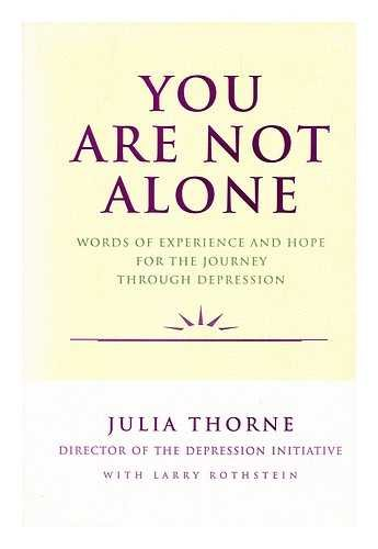 You Are Not Alone : Words of Experience & Hope for the Journey Through Depression